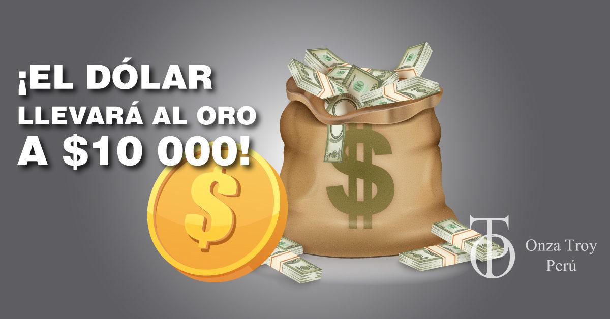 El Dólar llevará al oro a $10000