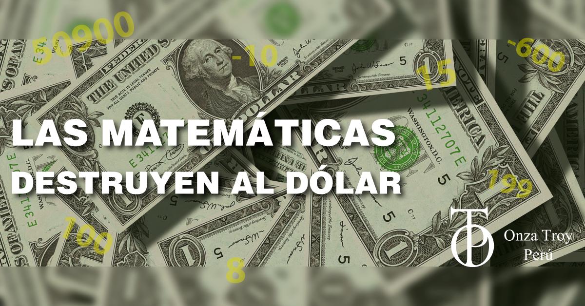 las matemáticas destruyen al dólar