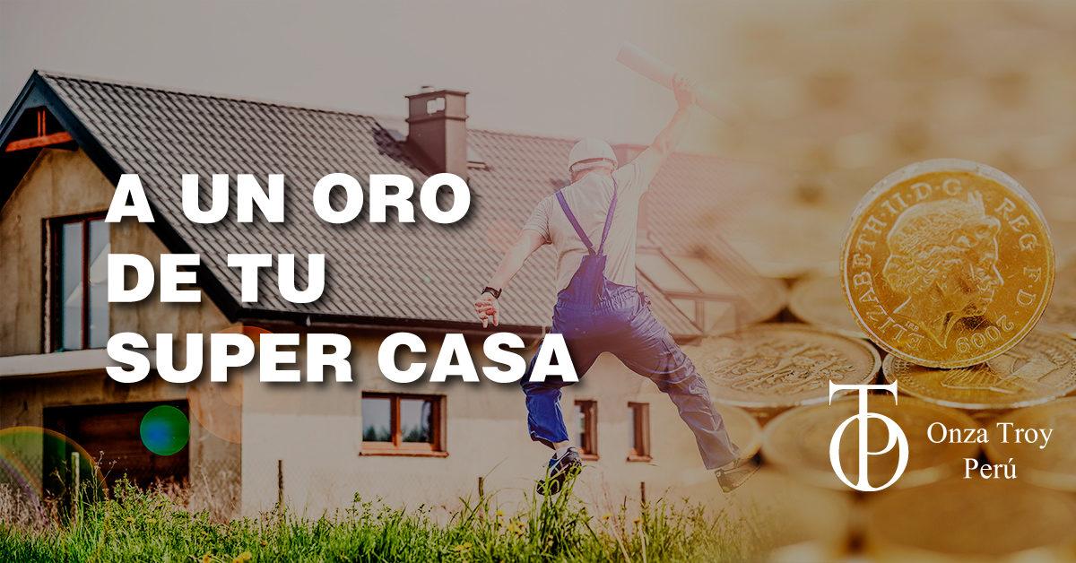 Aprovecha y compra tu casa con Onza Troy Perú ¡Ahora!