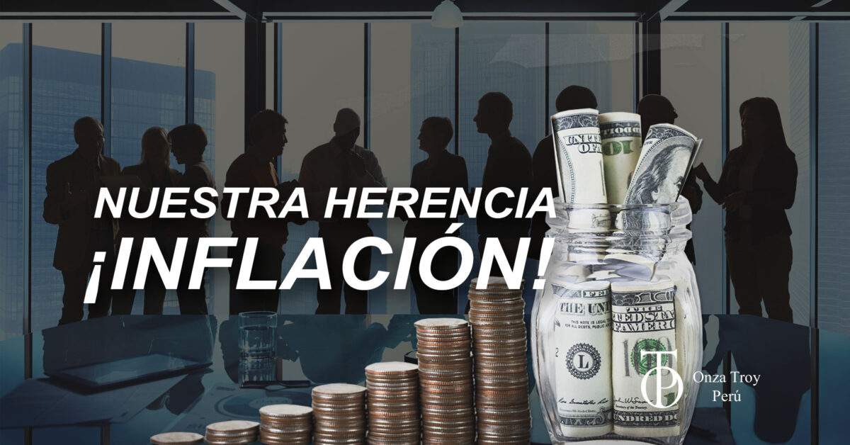 NUESTRA HERENCIA: ¡INFLACIÓN MUY ALTA!