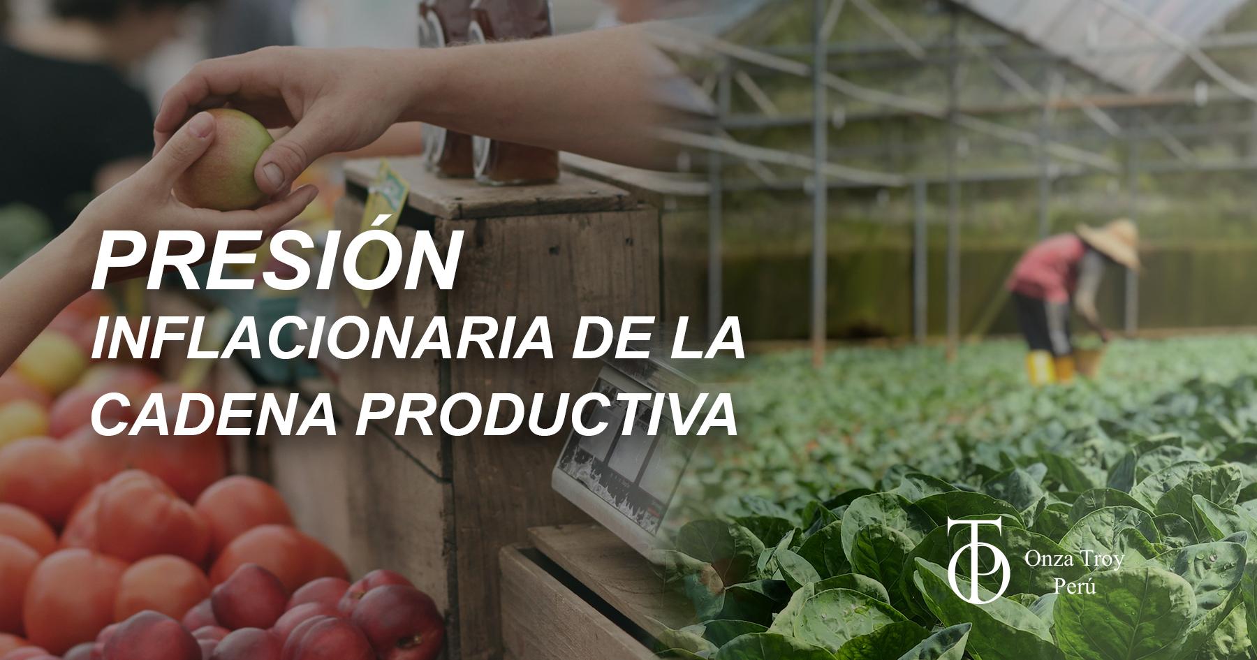 PRESIÓN INFLACIONARIA DE LA CADENA PRODUCTIVA
